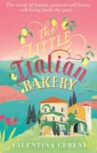 The Little Italian Bakery - A heart-warming novel about love, baking and new beginnings ebook by Valentina Cebeni