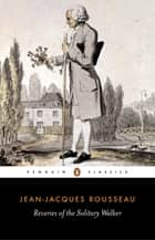 Reveries of the Solitary Walker ebook by Jean-Jacques Rousseau, Peter France