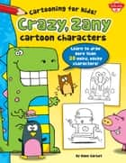 Crazy, Zany Cartoon Characters - Learn to draw 20 weird, wacky characters! ebook by Dave Garbot
