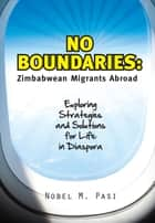 No Boundaries: Zimbabweans Abroad ebook de Nobel M. Pasi