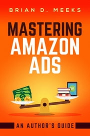 Mastering Amazon Ads: An Author's Guide ebook by Brian Meeks