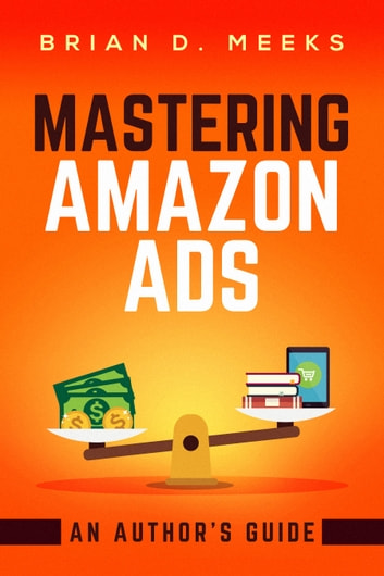 Mastering Amazon Ads An Authors Guide Ebook By Brian Meeks