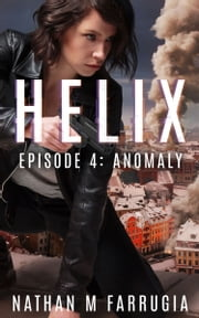 Helix: Episode 4 (Anomaly) ebook by Nathan M Farrugia