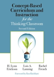 Concept-Based Curriculum and Instruction for the Thinking Classroom ebook by H. Lynn Erickson, Lois A. Lanning, Rachel French