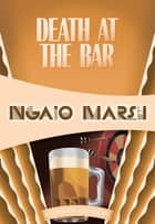 Death at the Bar - Inspector Roderick Alleyn #9 ebook by Ngaio Marsh
