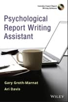 Psychological Report Writing Assistant ebook by Gary Groth-Marnat,Ari Davis