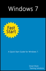 Windows 7 Fast Start: A Quick Start Guide for Windows 7 ebook by Smart Brain Training Solutions