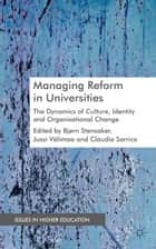 Managing Reform in Universities ebook by B. Stensaker,J. Välimaa,C. Sarrico