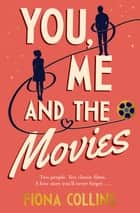 You, Me and the Movies - A heart-warming, uplifting story about second chances eBook by Fiona Collins