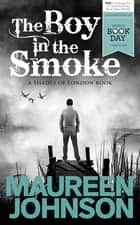The Boy in the Smoke eBook by Maureen Johnson