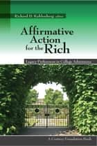 Affirmative Action for the Rich: Legacy Preferences in College Admissions ebook by Richard D. Kahlenberg