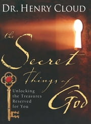 The Secret Things of God - Unlocking the Treasures Reserved for You ebook by Dr. Henry Cloud
