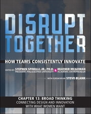 Broad Thinking - Connecting Design and Innovation with What Women Want (Chapter 13 from Disrupt Together) ebook by Stephen Spinelli Jr.,Heather McGowan