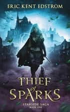 Thief of Sparks ebook by Eric Kent Edstrom