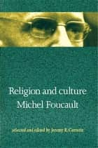 Religion and Culture ebook by Michel Foucault, Jeremy Carrette