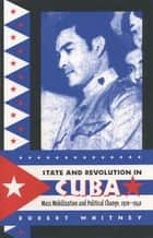 State and Revolution in Cuba - Mass Mobilization and Political Change, 1920-1940 ebook by Robert Whitney
