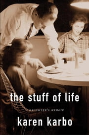 The Stuff of Life ebook by . Karen Karbo