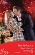 The Christmas Love-Child ebook by Jennie Lucas
