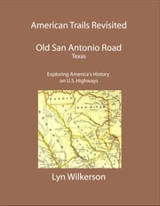 American Trails Revisited-Texas' Old San Antonio Road ebook by Lyn Wilkerson
