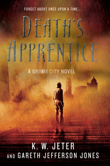 Death's Apprentice - A Grimm City Novel ebook by K. W. Jeter,Gareth Jefferson Jones