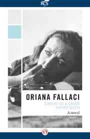 Letter to a Child Never Born - A Novel ebook by Oriana Fallaci