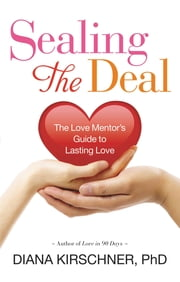 Sealing the Deal - The Love Mentor's Guide to Lasting Love ebook by Diana Kirschner