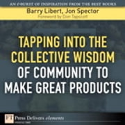 Tapping Into the Collective Wisdom of Community to Make Great Products ebook by Barry Libert,Jon Spector