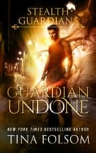 Guardian Undone ebook by Tina Folsom