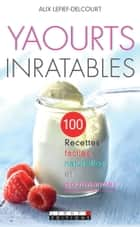 Yaourts inratables ebook by Alix Lefief-Delcourt