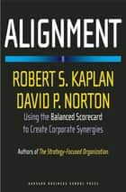 Alignment - Using the Balanced Scorecard to Create Corporate Synergies eBook by Robert S. Kaplan, David P. Norton