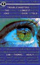 Troubleshooters: The Longest Joke Ever Told ebook by Ian Thomas Healy