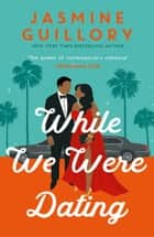 While We Were Dating - The captivating new workplace romance from the 'queen of contemporary romance' (Oprah Mag) ebook by Jasmine Guillory