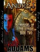 Andrei - Carousel of the Strigoi Book Two ebook by Kelly Addams