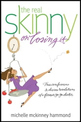 The Real Skinny on Losing It - True Confessions and Divine Revelations of a Former Yo-Yo Dieter ebook by Michelle McKinney Hammond