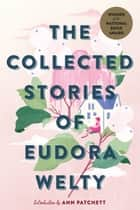 The Collected Stories of Eudora Welty eBook by Eudora Welty