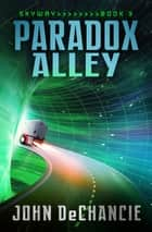 Paradox Alley ebook by John DeChancie