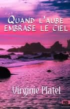 Quand l'aube embrase le ciel ebook by Virginie Platel