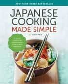 Japanese Cooking Made Simple: A Japanese Cookbook with Authentic Recipes for Ramen, Bento, Sushi & More ebook by