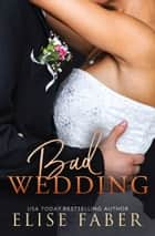 Bad Wedding ebook by Elise Faber
