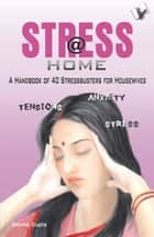 Stress @ Home: A handbook of 40 stressbusters for housewives ebook by Seema Gupta
