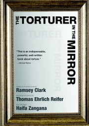 The Torturer in the Mirror ebook by Ramsey Clark,Thomas Ehrlich Reifer,Haifa Zangana
