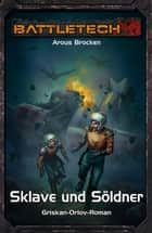 BattleTech 34: Griskan Orlov 2 - Sklave und Söldner ebook by Arous Brocken