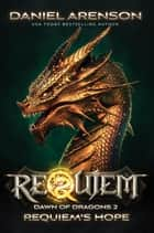 Requiem's Hope - Requiem: Dawn of Dragons, Book 2 ebook by Daniel Arenson