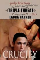 Crucify (Triple Threat #4) ebook by Laura Harner