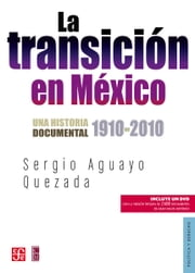 La transición en México - Historia documental, 1910-2010 ebook by Sergio Aguayo Quezada