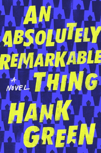 An Absolutely Remarkable Thing ebook by Hank Green