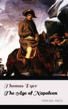 The Age of Napoleon ebook by Thomas Dyer