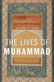 The Lives of Muhammad ebook by Kecia Ali