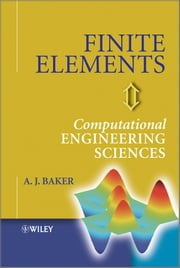 Finite Elements - Computational Engineering Sciences ebook by A. J. Baker