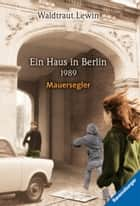 Ein Haus in Berlin - 1989 - Mauersegler ebook by Waldtraut Lewin